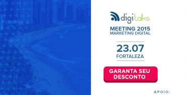 Meeting Digitalks traz à Fortaleza o debate sobre Marketing Digital